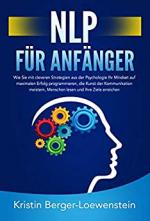 NLP FÜR ANFÄNGER: Wie Sie mit cleveren Strategien aus der Psychologie Ihr Mindset auf maximalen Erfolg programmieren