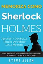 Memoriza como Sherlock Holmes – Aprende la técnica del palacio de la memoria: Técnica probada para memorizar cualquier cosa. No podrás olvidar