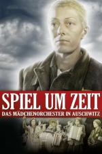 Spiel um Zeit - Das Mädchenorchster in Auschwitz