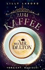 Zum Kaffee bei Mr. Dalton: Vorsicht: magisch!