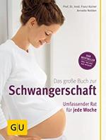 Das große Buch zur Schwangerschaft: Umfassender Rat für jede Woche