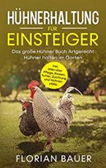 HÜHNERHALTUNG FÜR EINSTEIGER: Das große Hühner Buch