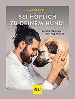 Sei höflich zu deinem Hund!: Kommunikation auf Augenhöhe