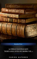 50 Obras Maestras Que Debes Leer Antes De Morir: Vol. 1